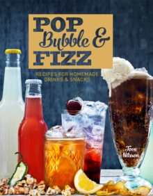 Pop, Bubble & Fizz : Recipes for Homemade Drinks and Snacks, Hardback Book