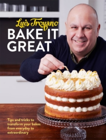 Bake it Great : Tips and Tricks to Transform Your Bakes from Everyday to Extraordinary, Hardback Book