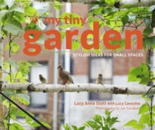 My Tiny Garden : Stylish Ideas for Small Spaces, Hardback Book