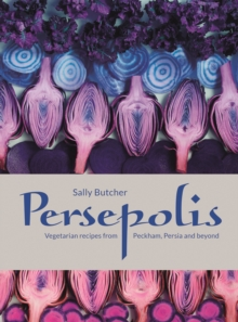 Persepolis : Vegetarian Recipes from Peckham, Persia and Beyond, Hardback Book