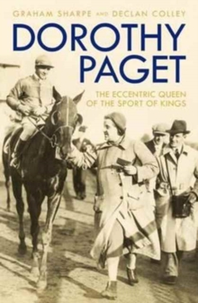 Dorothy Paget : The Eccentric Queen of the Sport of Kings, Hardback Book