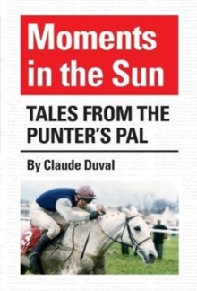Moments in the Sun : Tales from the Punter's Pal, Hardback Book
