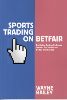 Sports Trading on Betfair : Profitable Betting Exchange Systems and Strategiesfor Trading on Betfair and Betdaq, Paperback Book