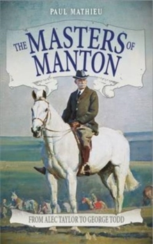 The Masters of Manton : From Alec Taylor to George Todd, Paperback Book