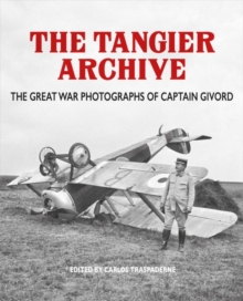 The Tangier Archive : The Great War Photographs of Captain Givord, Paperback Book