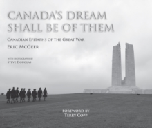 Canada's Dream Shall Be Of Them : Canadian Epitaphs of the Great War, Hardback Book