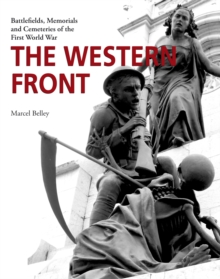 The Western Front : Battlefields, Memorials and Cemeteries of the First World War, Paperback / softback Book