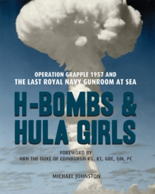H-Bombs and Hula Girls : Operation Grapple 1957 and the last Royal Navy Gunroom at sea, Paperback / softback Book