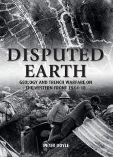 Disputed Earth : Geology and Trench Warfare on the Western Front 1914-18, Paperback Book