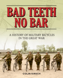 Bad Teeth No Bar : A History of Military bicycles in The Great War, Paperback / softback Book