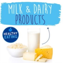 Healthy Eating: Milk and Diary Products, Hardback Book