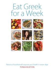 Eat Greek for a Week : Fabulous Food That Will Improve Your Health in Seven Days, Paperback / softback Book