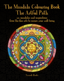 Mandala Colouring Book, The : The Artful Path: 101 mandalas and inspirations from the fine arts to ensure your well-being, Hardback Book