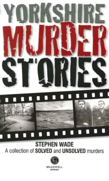 Yorkshire Murder Stories : A Collection of Solved and Unsolved Murders, Paperback / softback Book
