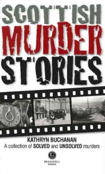 Scottish Murder Stories : A Selecetion of Solved and Unsolved Murders, Paperback / softback Book