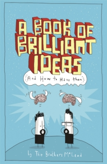 A Book of Brilliant Ideas : And How to Have Them, Paperback Book