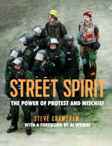 Street Spirit : The Power of Protest and Mischief, Hardback Book