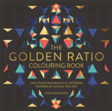 The Golden Ratio Colouring Book : And Other Mathematical Patterns Inspired by Nature and Art, Paperback Book