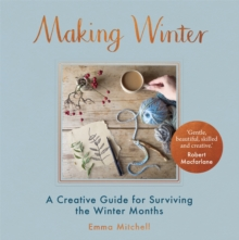 Making Winter : A Creative Guide for Surviving the Winter Months, Hardback Book