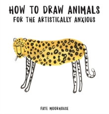 How to Draw Animals for the Artistically Anxious, Paperback Book