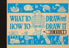 What to Draw and How to Draw it for Kids, Hardback Book
