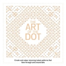 The Art of the Dot : Create and Colour Stunning Kolam Patterns That Flow Through and Around Dots, Paperback Book