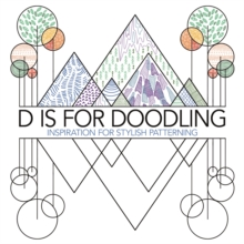 D is for Doodling : Inspiration for Stylish Patterning, Paperback Book