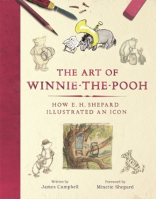 The Art of Winnie-the-Pooh : How E. H. Shepard Illustrated an Icon, Hardback Book