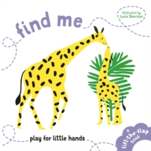 Find Me : Play for Little Hands, Board book Book
