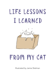 Life Lessons I Learned from my Cat, Hardback Book
