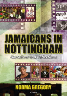 Jamaicans In Nottingham : Narratives and Reflections, Paperback Book