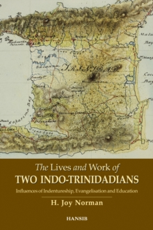 The Lives and Work of Two Indo-Trinidadians: Influences of Indentureship, Evangelisation and Education, Paperback Book