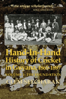 Hand-in-hand: History Of Cricket In Guyana, 1865-1897 : Volume 1: The Foundation, Paperback Book
