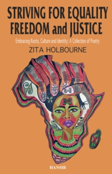 Striving For Equality, Freedom And Justice: Embracing Roots, Culture And Identity: A Collection Of Poetry, Paperback Book
