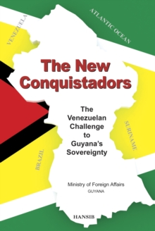 The New Conquistadors: the Venezuelan Challenge to Guyana's Sovereignty, Paperback Book