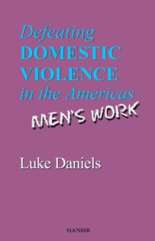 Defeating Domestic Violence In The Americas : Men's Work, Paperback Book