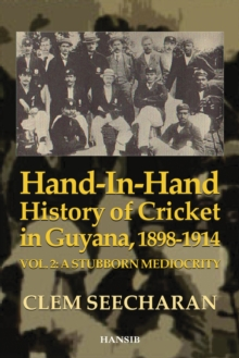Hand-in-hand History Of Cricket In Guyana 1898-1914 : Vol. 2: A Stubborn Mediocrity, Paperback / softback Book