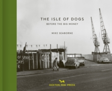 The Isle Of Dogs : Before the Big Money Moved In, Hardback Book