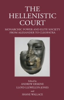 The Hellenistic Court : Monarchic Power and Elite Society from Alexander to Cleopatra, Hardback Book