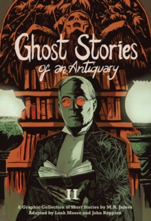 Ghost Stories of an Antiquary, Vol. 2 : A Graphic Collection of Short Stories by M.R. James, Paperback / softback Book