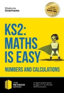 KS2: Maths is Easy - Numbers and Calculations. In-Depth Revision Advice for Ages 7-11 on the New Sats Curriculum. Achieve 100%, Paperback / softback Book
