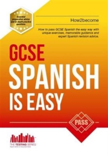GCSE Spanish is Easy: Pass Your GCSE Spanish the Easy Way with This Unique Guide, Paperback Book