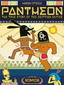 Pantheon: The True Story of the Egyptian Deities, Paperback / softback Book