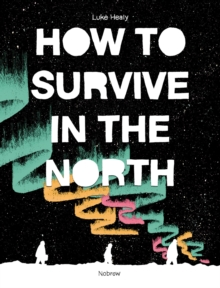 How to Survive in the North, Paperback / softback Book
