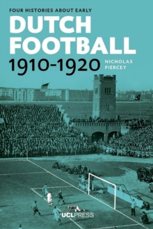 Four Histories About Early Dutch Football, 1910-1920 : Constructing Discourses, Paperback Book