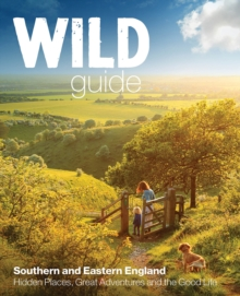Wild Guide - Southern and Eastern England : Norfolk to New Forest, Cotswolds to Kent (Including London), Paperback / softback Book