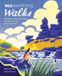 Wild Swimming Walks Dartmoor and South Devon : 28 Lake, River and Beach Days Out in South West England, Paperback / softback Book