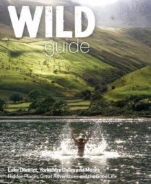 Wild Guide Lake District and Yorkshire Dales : Hidden Places and Great Adventures - Including Bowland and South Pennines, Paperback Book