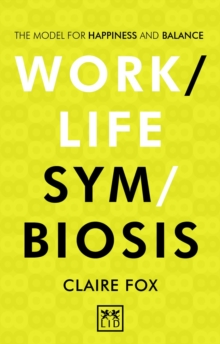 Work/life Symbiosis : The Model for Happiness and Balance, Paperback Book
