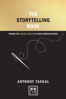 The Storytelling Book : Finding the Golden Thread in Your Communications, Hardback Book